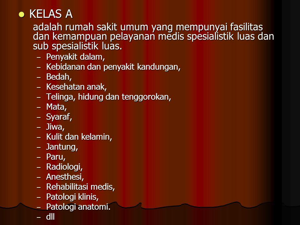  KELAS A adalah rumah sakit umum yang mempunyai fasilitas dan kemampuan pelayanan medis spesialistik luas dan sub spesialistik luas.