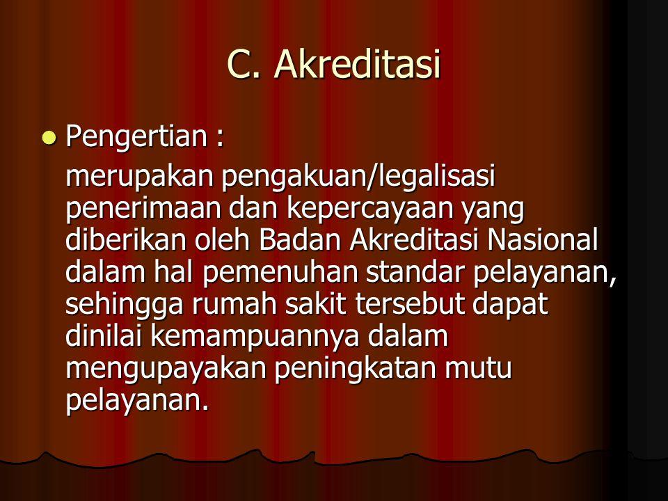 C. Akreditasi  Pengertian : merupakan pengakuan/legalisasi penerimaan dan kepercayaan yang diberikan oleh Badan Akreditasi Nasional dalam hal pemenuh