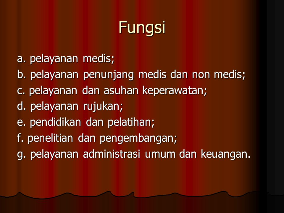 Fungsi a. pelayanan medis; b. pelayanan penunjang medis dan non medis; c. pelayanan dan asuhan keperawatan; d. pelayanan rujukan; e. pendidikan dan pe