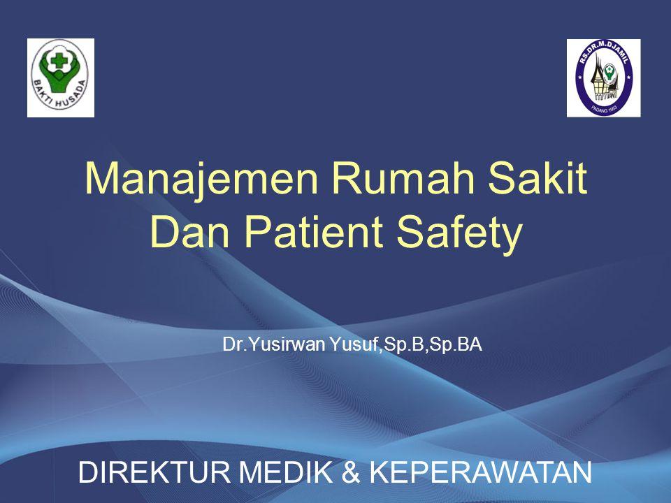 Manajemen Rumah Sakit Dan Patient Safety Dr.Yusirwan Yusuf,Sp.B,Sp.BA DIREKTUR MEDIK & KEPERAWATAN
