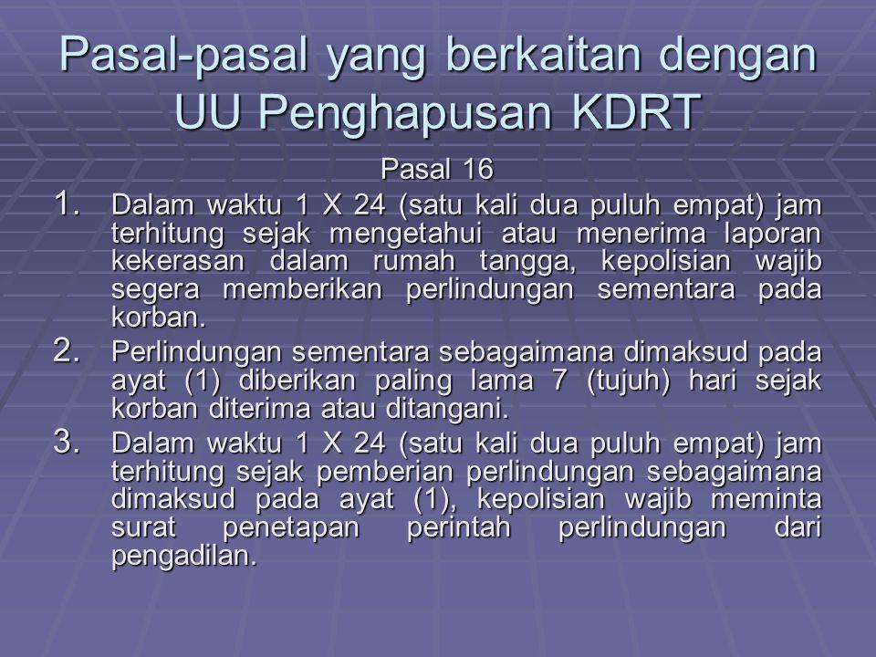 Pasal-pasal yang berkaitan dengan UU Penghapusan KDRT Pasal 16 1.