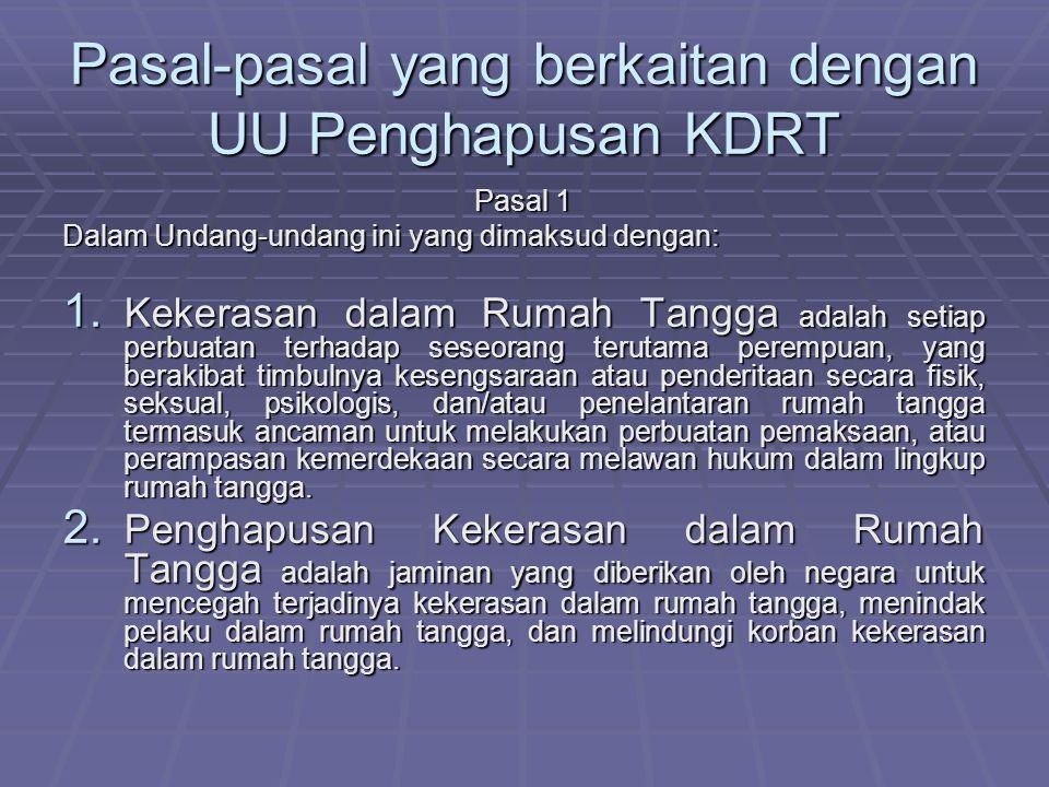 Pasal-pasal yang berkaitan dengan UU Penghapusan KDRT Pasal 1 Dalam Undang-undang ini yang dimaksud dengan: 1.