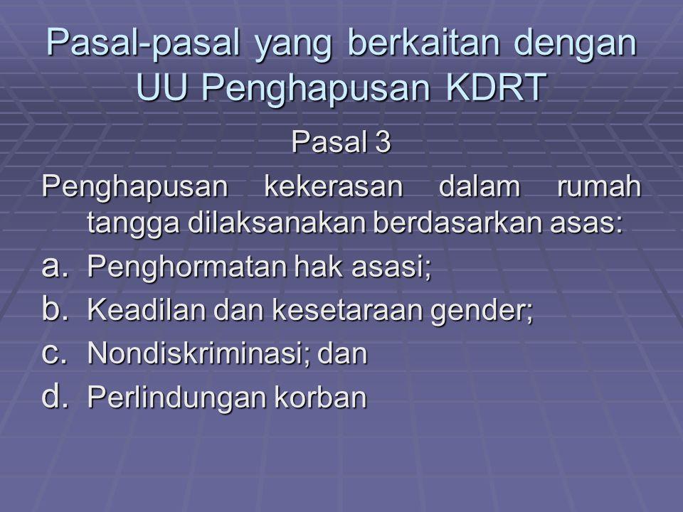 Pasal-pasal yang berkaitan dengan UU Penghapusan KDRT Pasal 3 Penghapusan kekerasan dalam rumah tangga dilaksanakan berdasarkan asas: a. Penghormatan