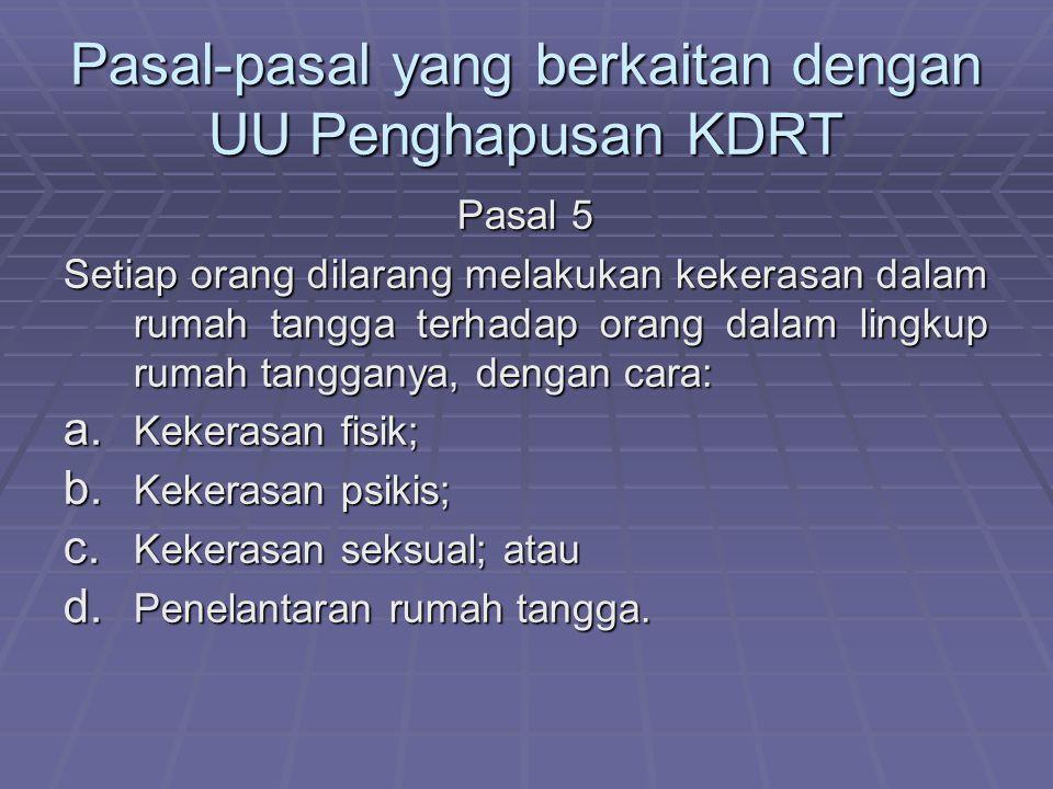 Pasal-pasal yang berkaitan dengan UU Penghapusan KDRT Pasal 5 Setiap orang dilarang melakukan kekerasan dalam rumah tangga terhadap orang dalam lingku