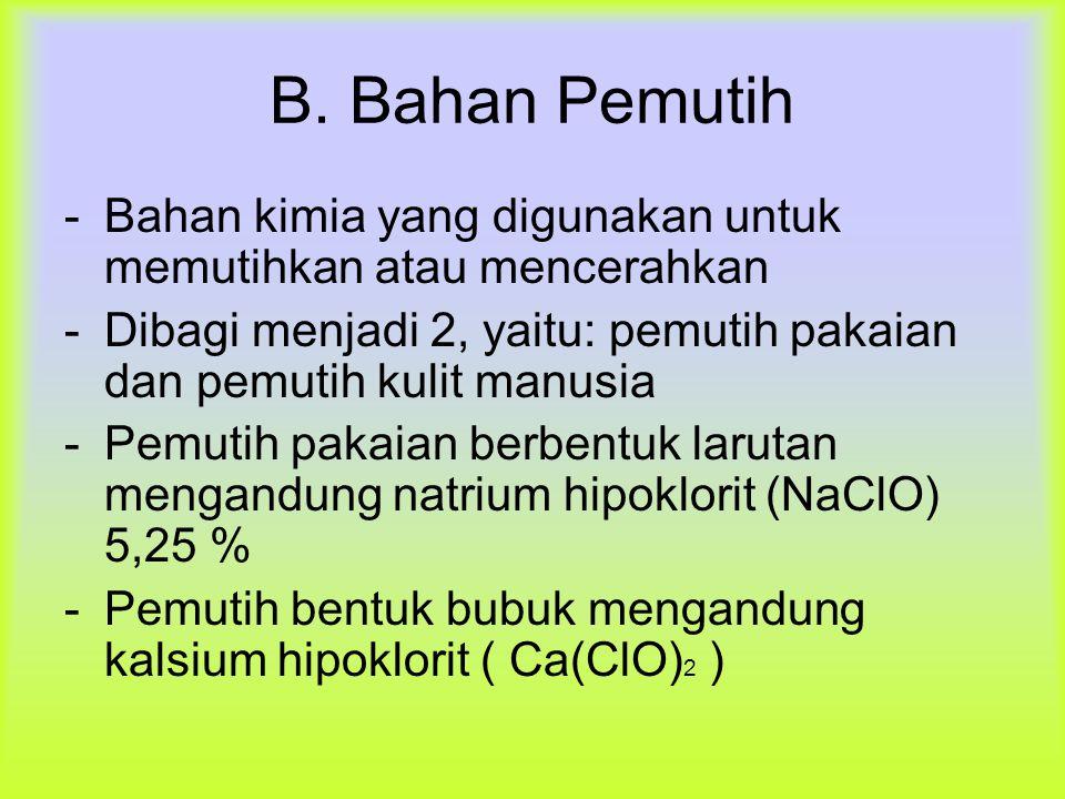 B. Bahan Pemutih -Bahan kimia yang digunakan untuk memutihkan atau mencerahkan -Dibagi menjadi 2, yaitu: pemutih pakaian dan pemutih kulit manusia -Pe
