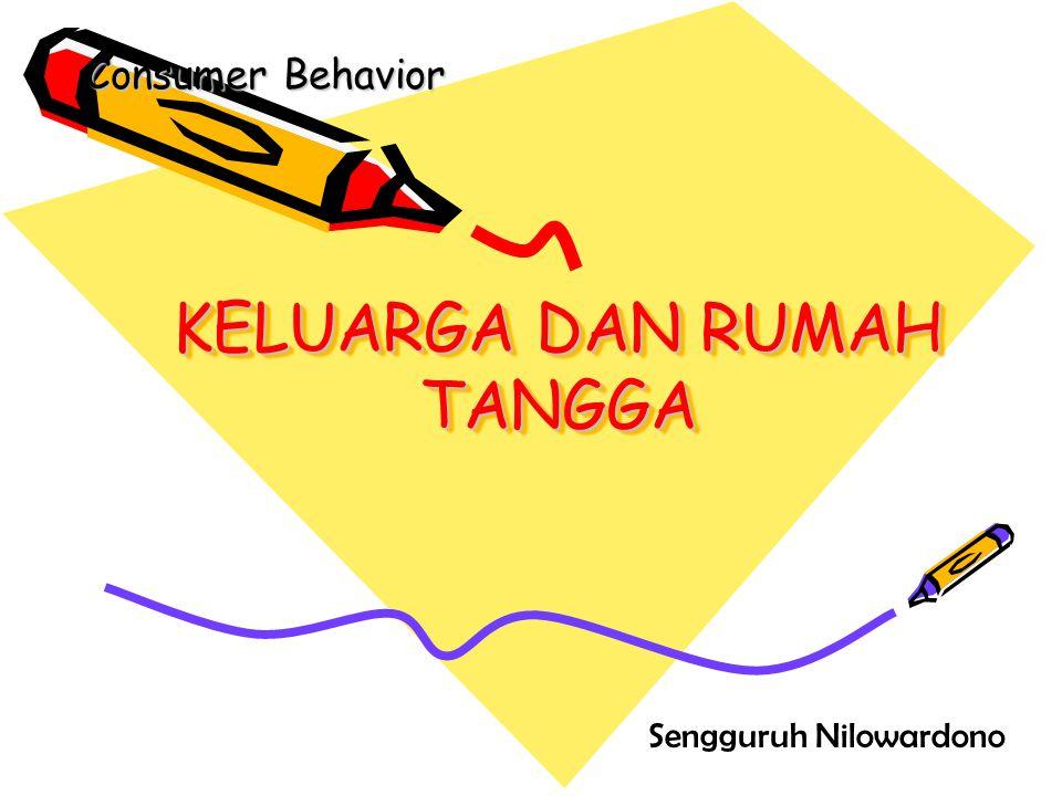 KELUARGA DAN RUMAH TANGGA Consumer Behavior Sengguruh Nilowardono