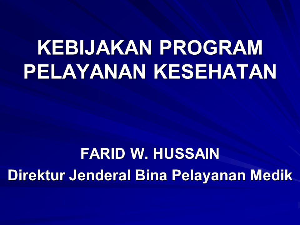 KEBIJAKAN PROGRAM PELAYANAN KESEHATAN FARID W. HUSSAIN Direktur Jenderal Bina Pelayanan Medik