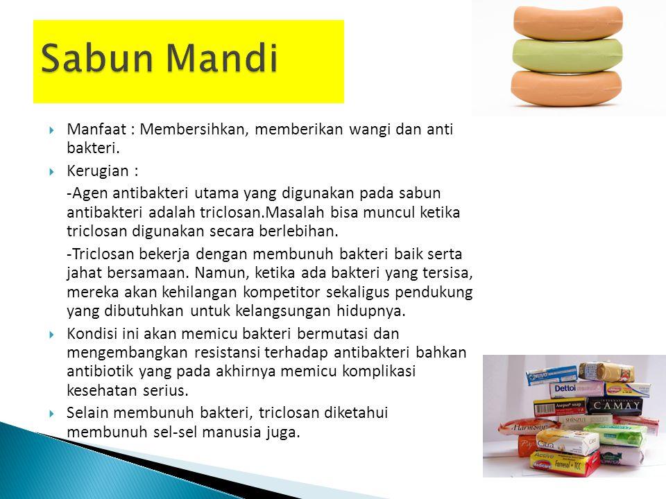 Manfaat : Membersihkan, memberikan wangi dan anti bakteri.  Kerugian : -Agen antibakteri utama yang digunakan pada sabun antibakteri adalah triclos