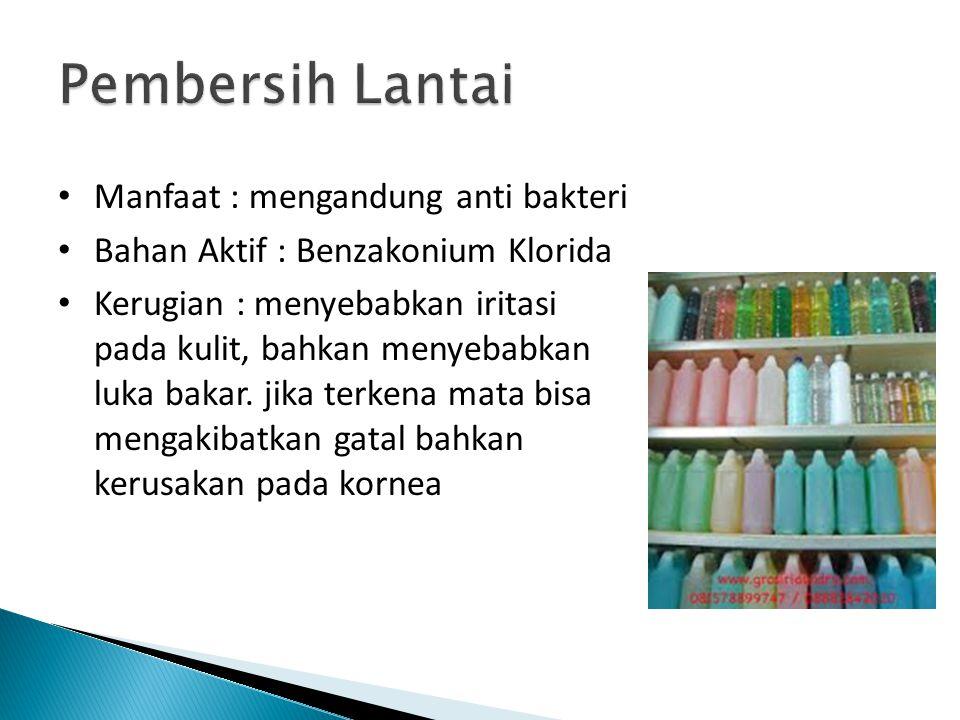 • Manfaat : mengandung anti bakteri • Bahan Aktif : Benzakonium Klorida • Kerugian : menyebabkan iritasi pada kulit, bahkan menyebabkan luka bakar. ji