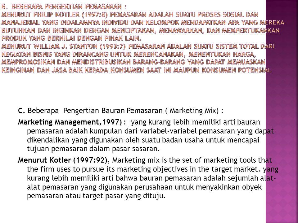 C. Beberapa Pengertian Bauran Pemasaran ( Marketing Mix) : Marketing Management,1997) : yang kurang lebih memiliki arti bauran pemasaran adalah kumpul