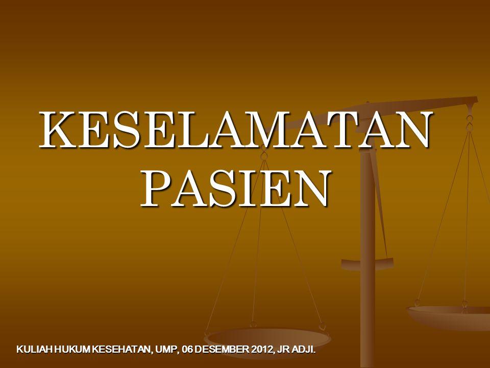 KESELAMATAN PASIEN KULIAH HUKUM KESEHATAN, UMP, 06 DESEMBER 2012, JR ADJI.