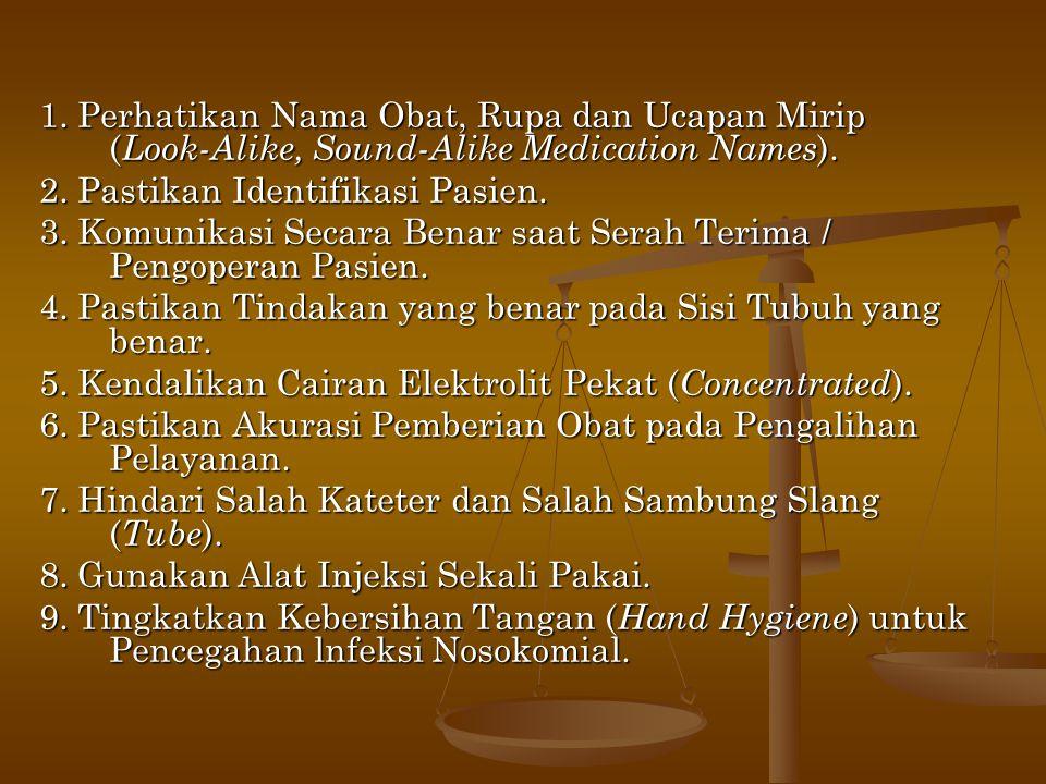 1. Perhatikan Nama Obat, Rupa dan Ucapan Mirip ( Look-Alike, Sound-Alike Medication Names ). 2. Pastikan Identifikasi Pasien. 3. Komunikasi Secara Ben