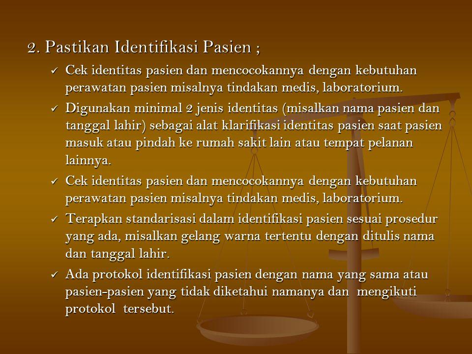 2. Pastikan Identifikasi Pasien ;  Cek identitas pasien dan mencocokannya dengan kebutuhan perawatan pasien misalnya tindakan medis, laboratorium. 