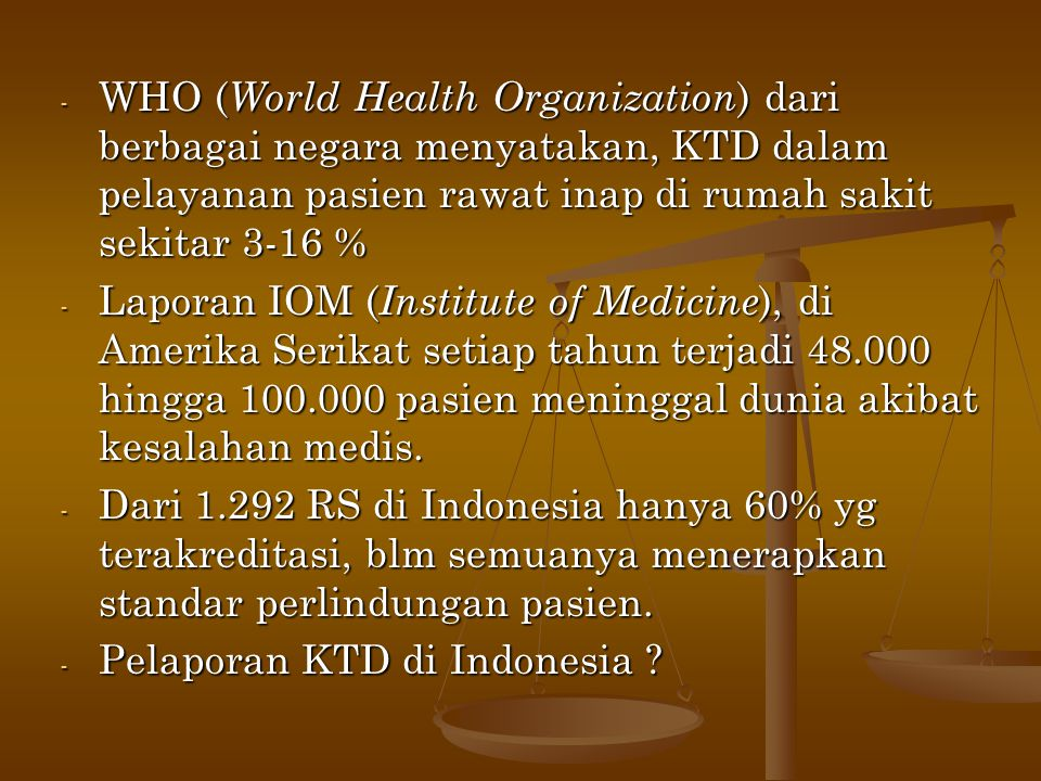 - WHO ( World Health Organization ) dari berbagai negara menyatakan, KTD dalam pelayanan pasien rawat inap di rumah sakit sekitar 3-16 % - Laporan IOM