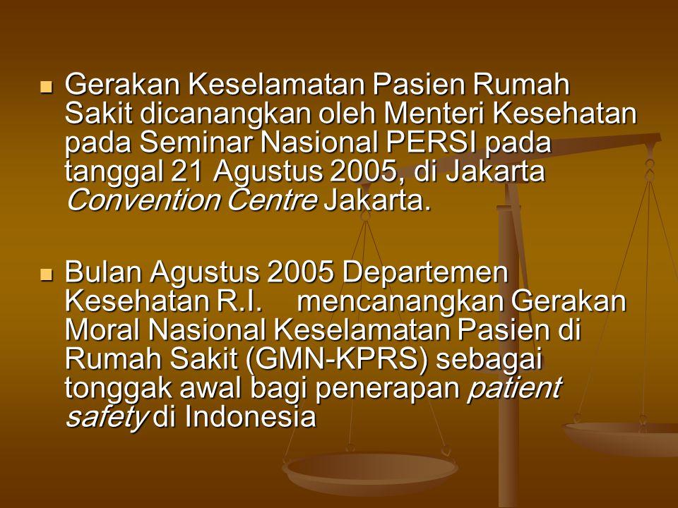  Gerakan Keselamatan Pasien Rumah Sakit dicanangkan oleh Menteri Kesehatan pada Seminar Nasional PERSI pada tanggal 21 Agustus 2005, di Jakarta Conve