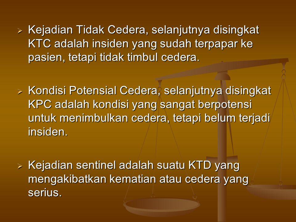 Kejadian Tidak Cedera, selanjutnya disingkat KTC adalah insiden yang sudah terpapar ke pasien, tetapi tidak timbul cedera.  Kondisi Potensial Ceder