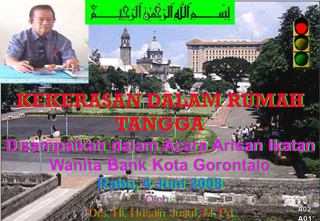 KEKERASAN DALAM RUMAH TANGGA Disampaikan dalam Acara Arisan Ikatan Wanita Bank Kota Gorontalo Rabu, 4 Juni 2008 Oleh : Drs.