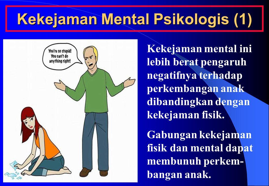 Kekejaman Mental Psikologis (1) Kekejaman mental ini lebih berat pengaruh negatifnya terhadap perkembangan anak dibandingkan dengan kekejaman fisik.