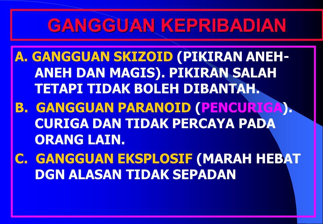 GANGGUAN KEPRIBADIAN A. GANGGUAN SKIZOID (PIKIRAN ANEH- ANEH DAN MAGIS).