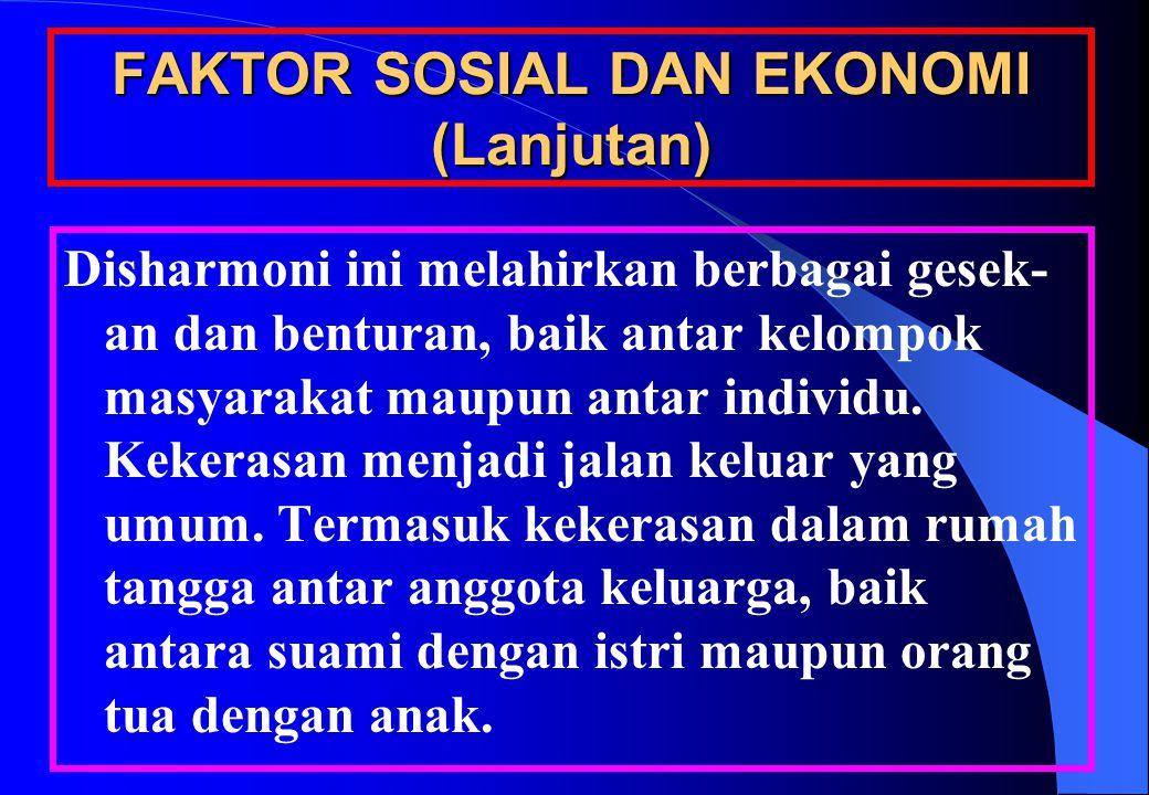 FAKTOR SOSIAL DAN EKONOMI (Lanjutan) Disharmoni ini melahirkan berbagai gesek- an dan benturan, baik antar kelompok masyarakat maupun antar individu.