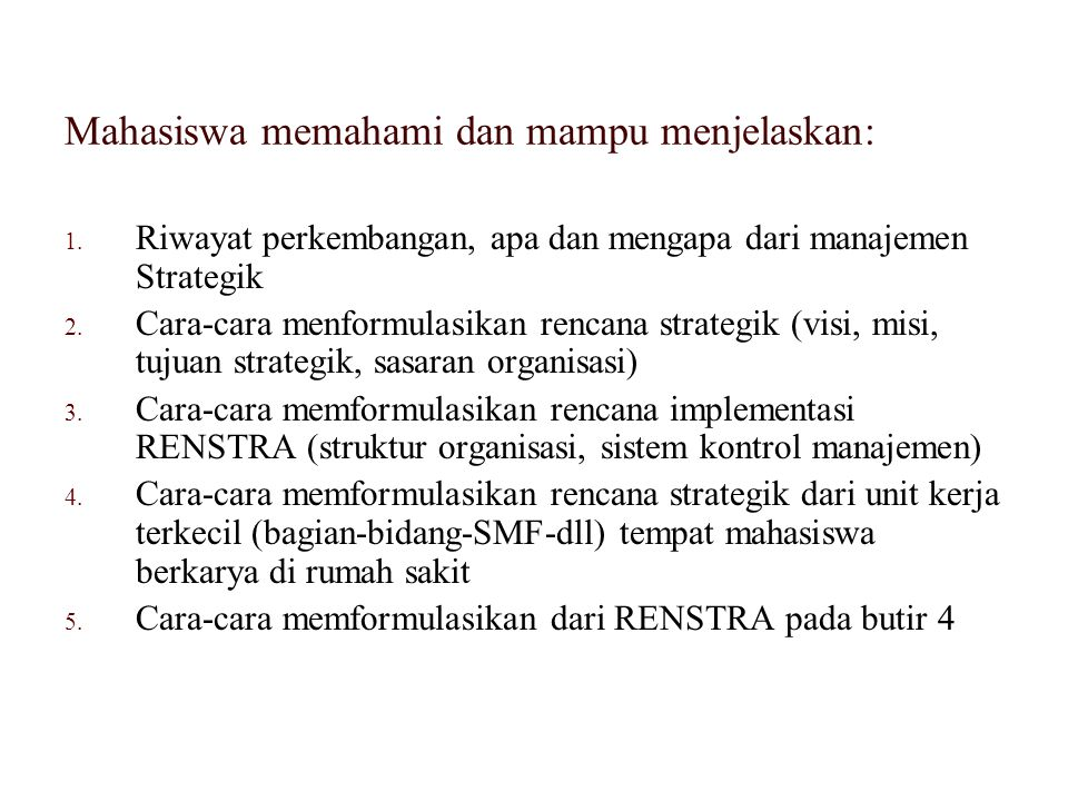 1. Riwayat perkembangan, apa dan mengapa dari manajemen Strategik 2. Cara-cara menformulasikan rencana strategik (visi, misi, tujuan strategik, sasara
