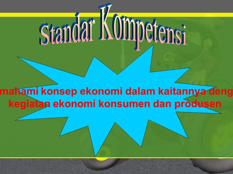 Memahami konsep ekonomi dalam kaitannya dengan kegiatan ekonomi konsumen dan produsen