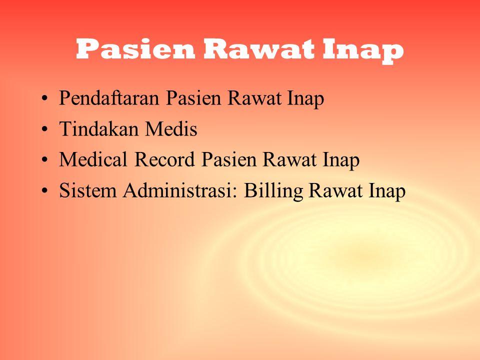 Pasien Rawat Inap •Pendaftaran Pasien Rawat Inap •Tindakan Medis •Medical Record Pasien Rawat Inap •Sistem Administrasi: Billing Rawat Inap