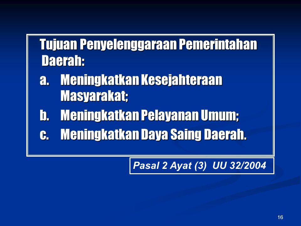 16 Tujuan Penyelenggaraan Pemerintahan Daerah: Tujuan Penyelenggaraan Pemerintahan Daerah: a. Meningkatkan Kesejahteraan Masyarakat; a. Meningkatkan K
