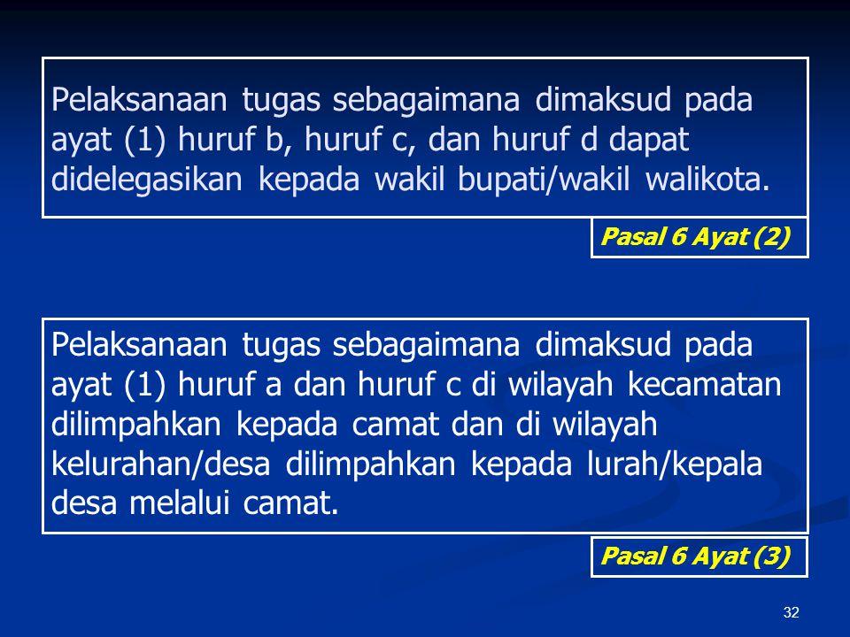 32 Pelaksanaan tugas sebagaimana dimaksud pada ayat (1) huruf b, huruf c, dan huruf d dapat didelegasikan kepada wakil bupati/wakil walikota. Pelaksan