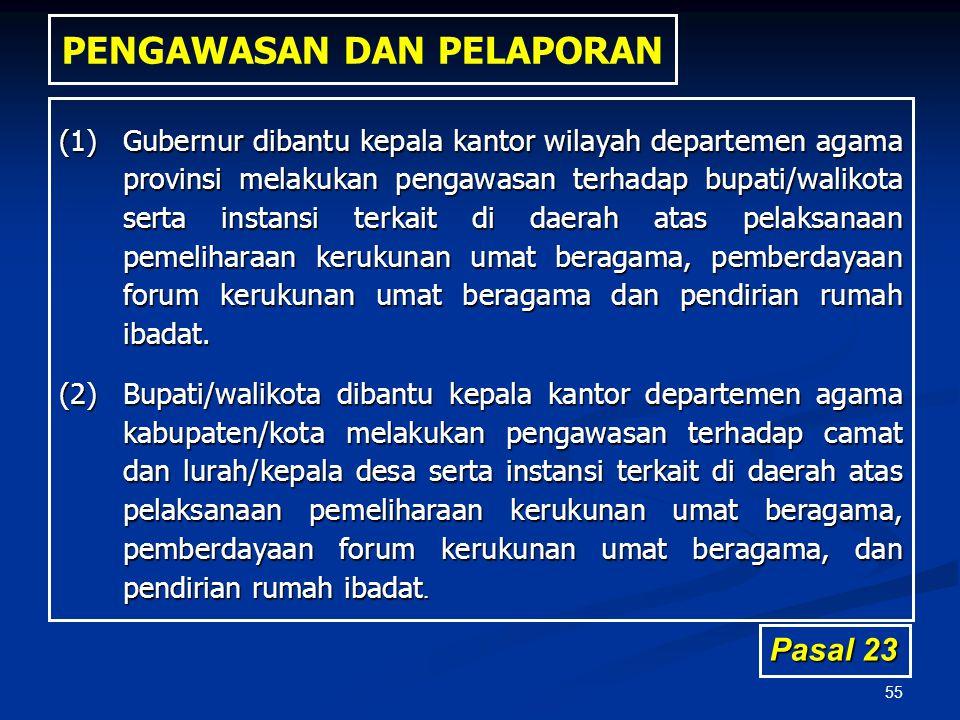 55 PENGAWASAN DAN PELAPORAN (1)Gubernur dibantu kepala kantor wilayah departemen agama provinsi melakukan pengawasan terhadap bupati/walikota serta in