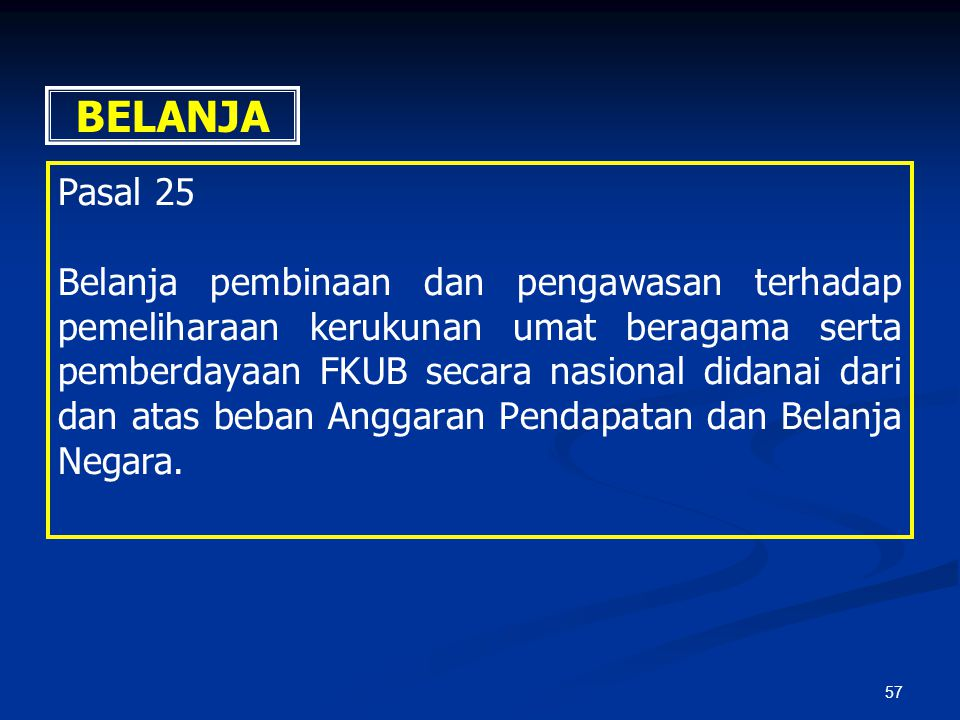 57 BELANJA Pasal 25 Belanja pembinaan dan pengawasan terhadap pemeliharaan kerukunan umat beragama serta pemberdayaan FKUB secara nasional didanai dar