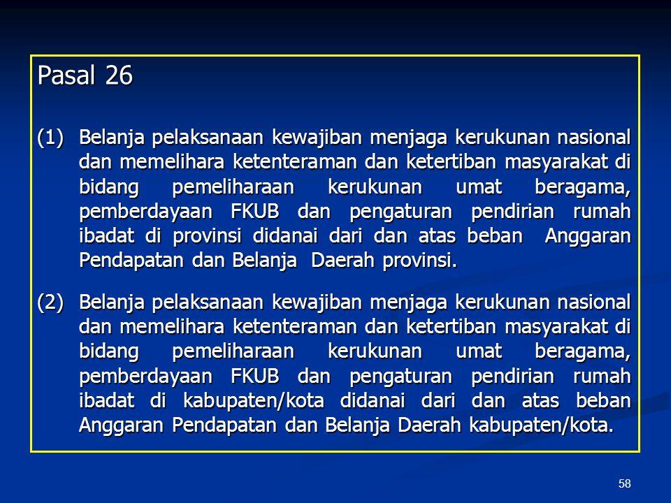 58 Pasal 26 (1)Belanja pelaksanaan kewajiban menjaga kerukunan nasional dan memelihara ketenteraman dan ketertiban masyarakat di bidang pemeliharaan k