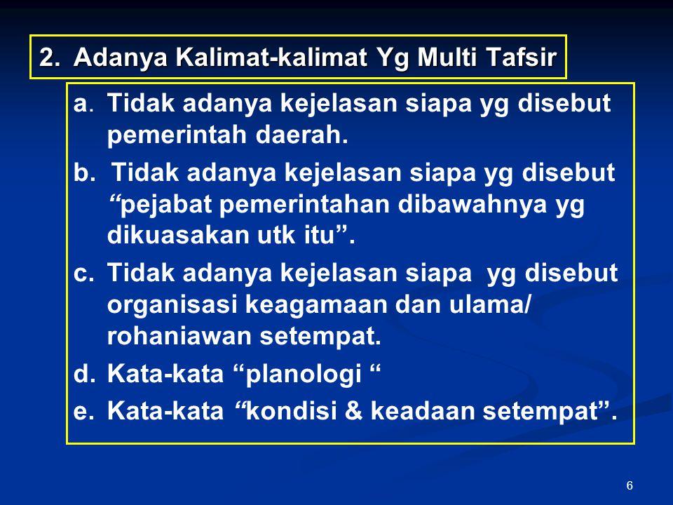 """6 2. Adanya Kalimat-kalimat Yg Multi Tafsir a. Tidak adanya kejelasan siapa yg disebut pemerintah daerah. b. Tidak adanya kejelasan siapa yg disebut """""""