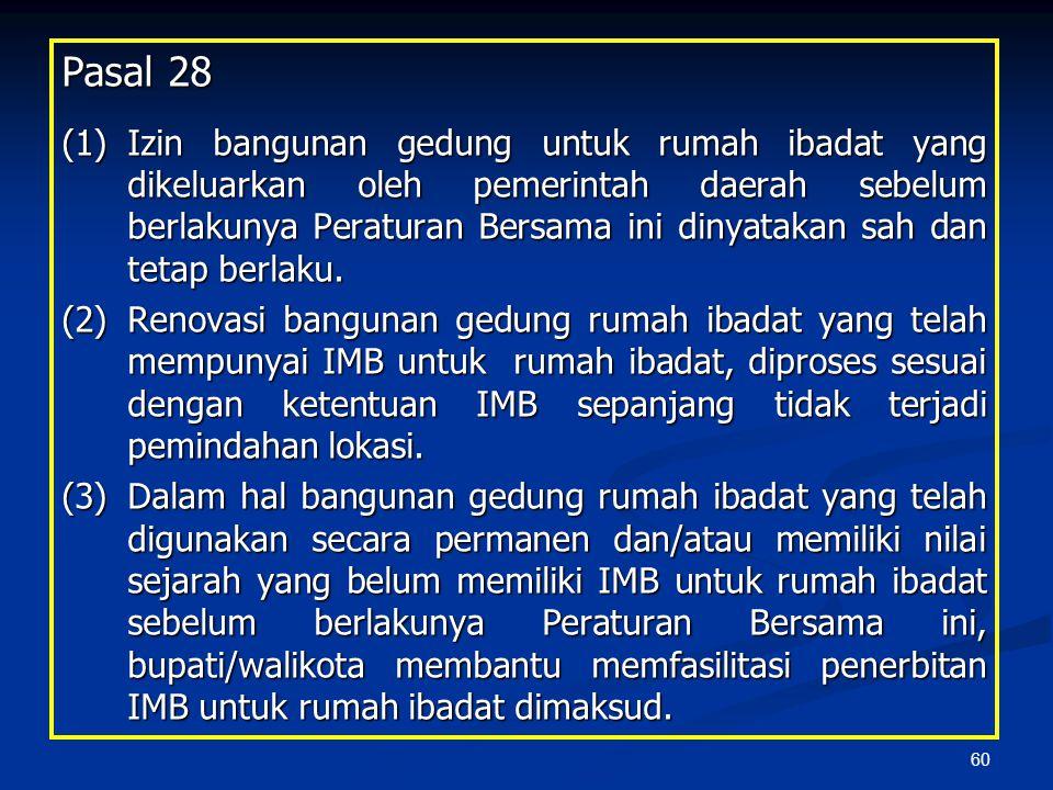 60 Pasal 28 (1)Izin bangunan gedung untuk rumah ibadat yang dikeluarkan oleh pemerintah daerah sebelum berlakunya Peraturan Bersama ini dinyatakan sah