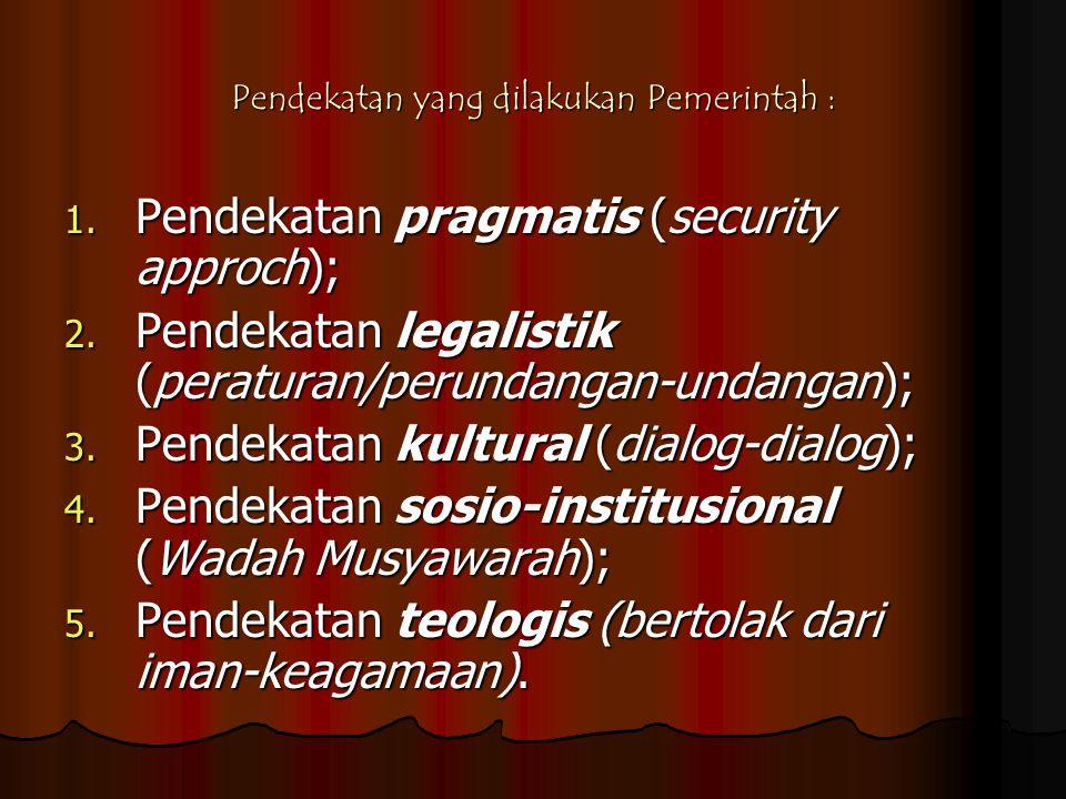 Pendekatan yang dilakukan Pemerintah : 1. Pendekatan pragmatis (security approch); 2. Pendekatan legalistik (peraturan/perundangan-undangan); 3. Pende
