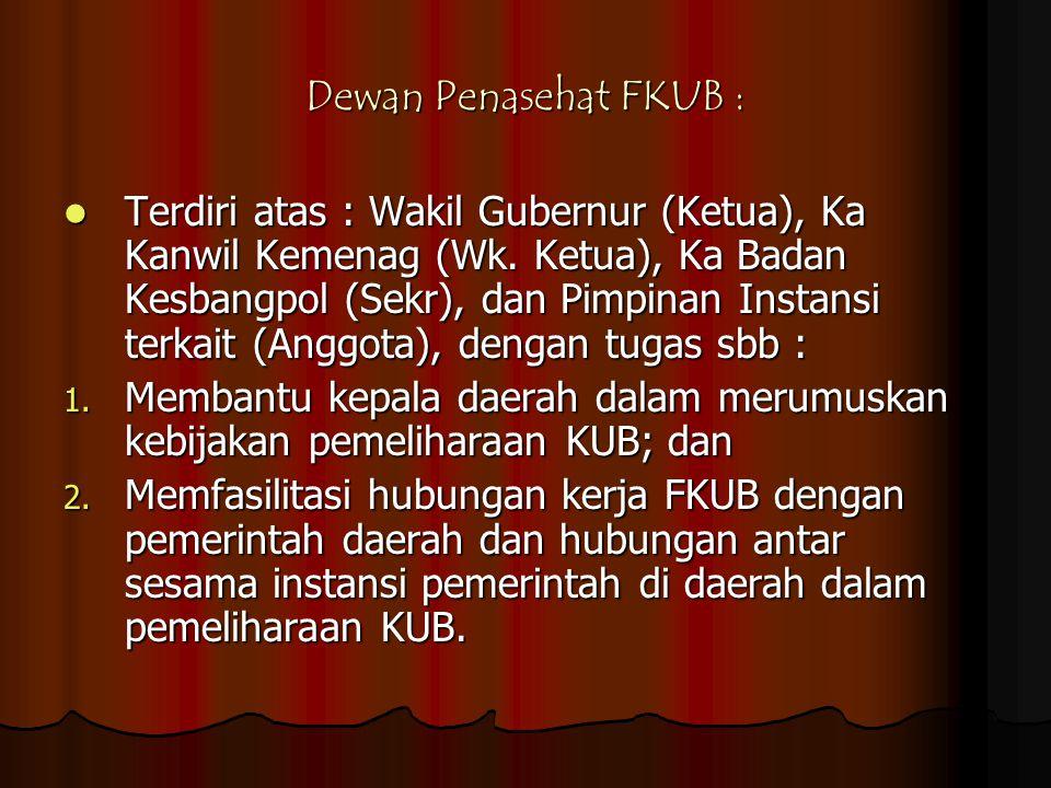 Dewan Penasehat FKUB :  Terdiri atas : Wakil Gubernur (Ketua), Ka Kanwil Kemenag (Wk. Ketua), Ka Badan Kesbangpol (Sekr), dan Pimpinan Instansi terka