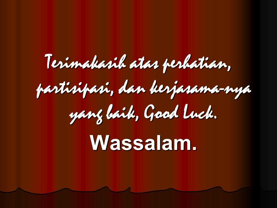 Terimakasih atas perhatian, partisipasi, dan kerjasama-nya yang baik, Good Luck. Wassalam. Wassalam.