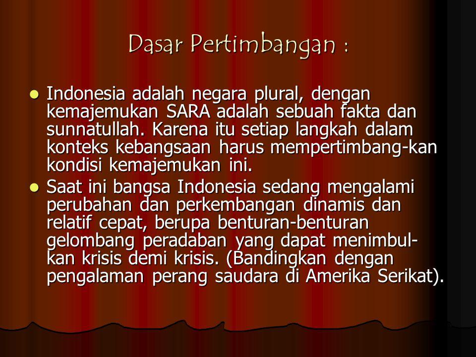 Dasar Pertimbangan :  Indonesia adalah negara plural, dengan kemajemukan SARA adalah sebuah fakta dan sunnatullah. Karena itu setiap langkah dalam ko