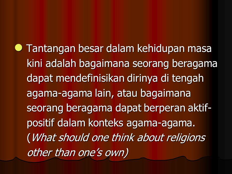  Tantangan besar dalam kehidupan masa kini adalah bagaimana seorang beragama kini adalah bagaimana seorang beragama dapat mendefinisikan dirinya di t