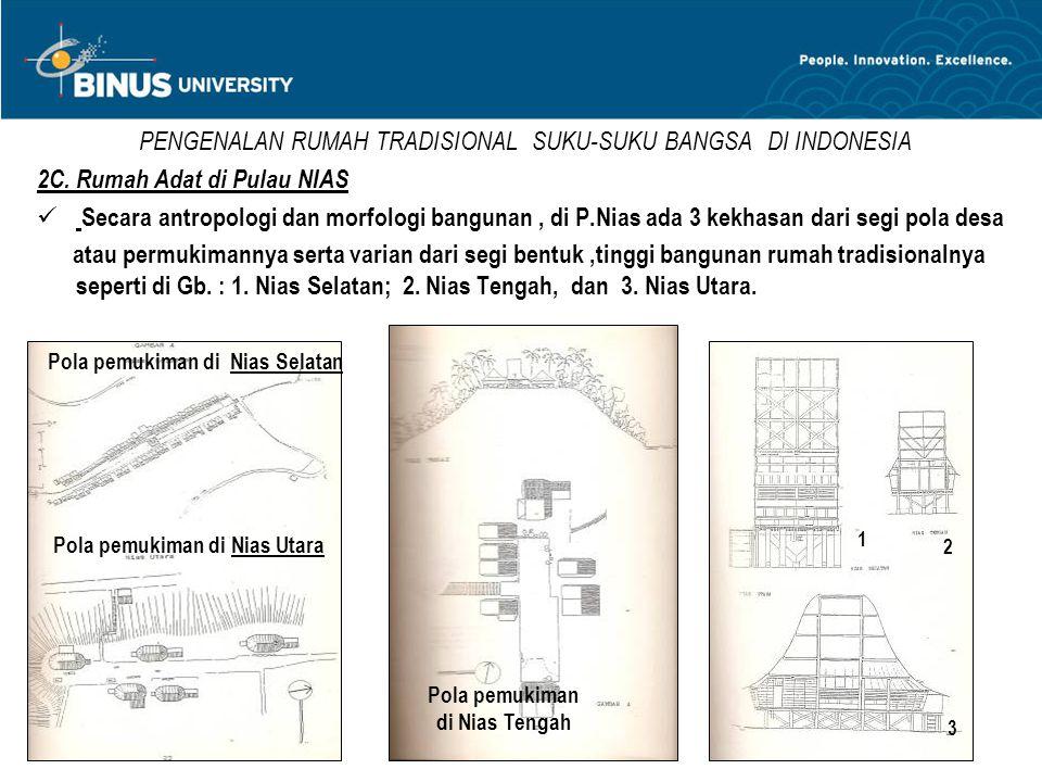 PENGENALAN RUMAH TRADISIONAL SUKU-SUKU BANGSA DI INDONESIA 2C. Rumah Adat di Pulau NIAS  Secara antropologi dan morfologi bangunan, di P.Nias ada 3 k