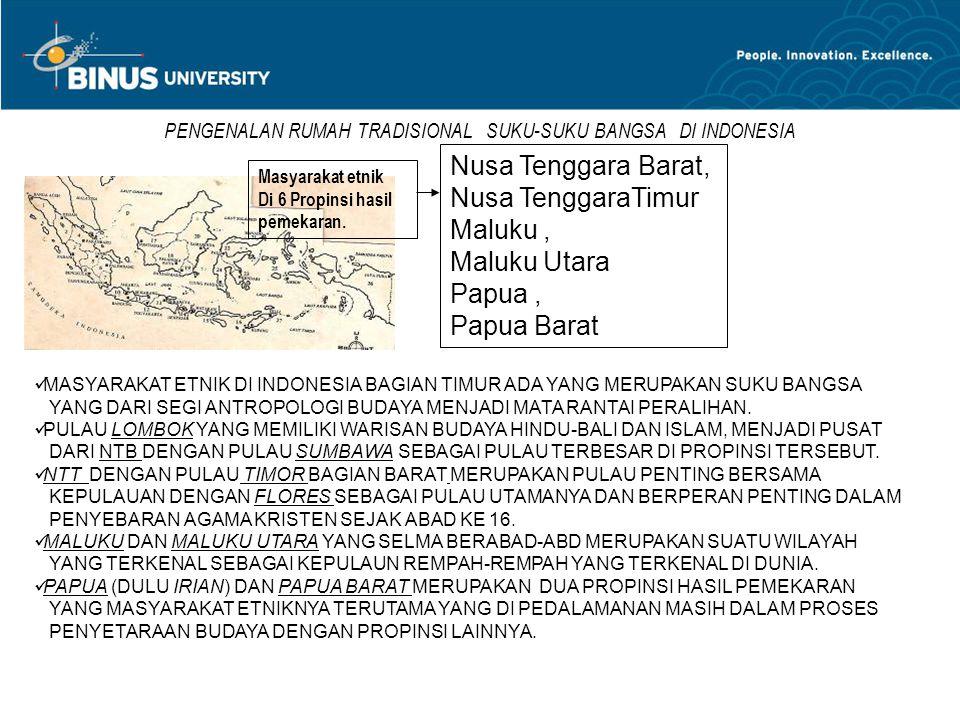 PENGENALAN RUMAH TRADISIONAL SUKU-SUKU BANGSA DI INDONESIA PULAU-PULAU DI INDONESIA BAGIAN TIMUR : NUSA TENGGARA BARAT, NUSA TENGGARA TIMUR, MALUKU, MALUKU UTARA, PAPUA, DAN PAPUA BARAT.