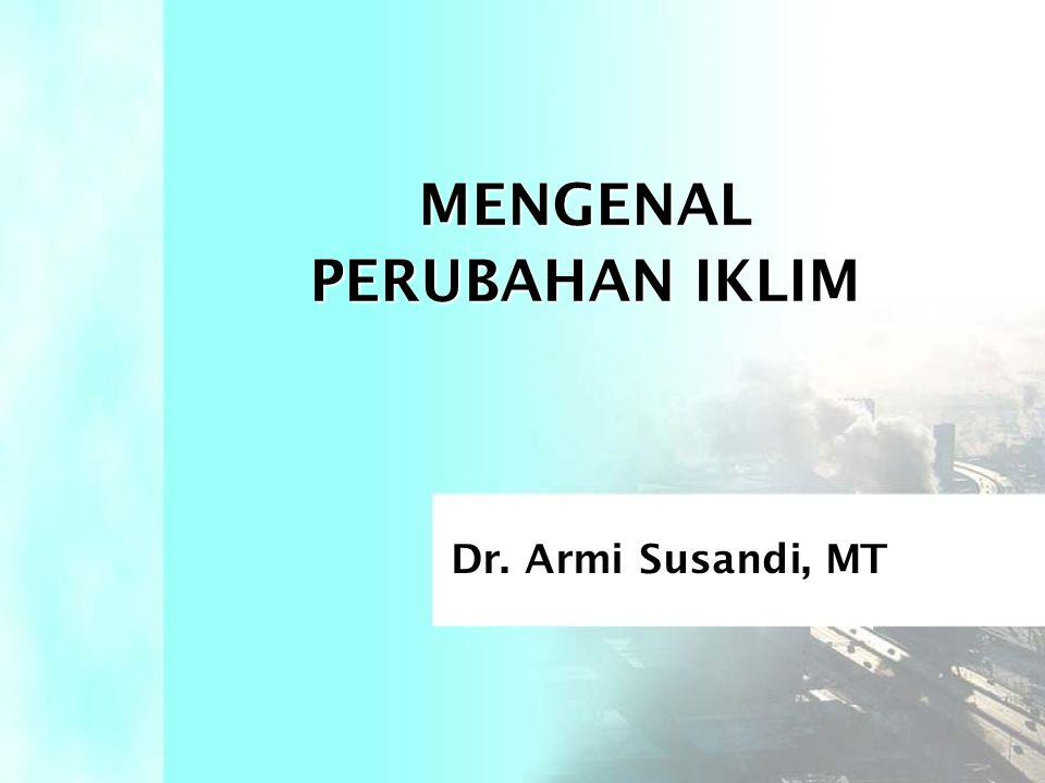 MENGENAL PERUBAHAN IKLIM Dr. Armi Susandi, MT