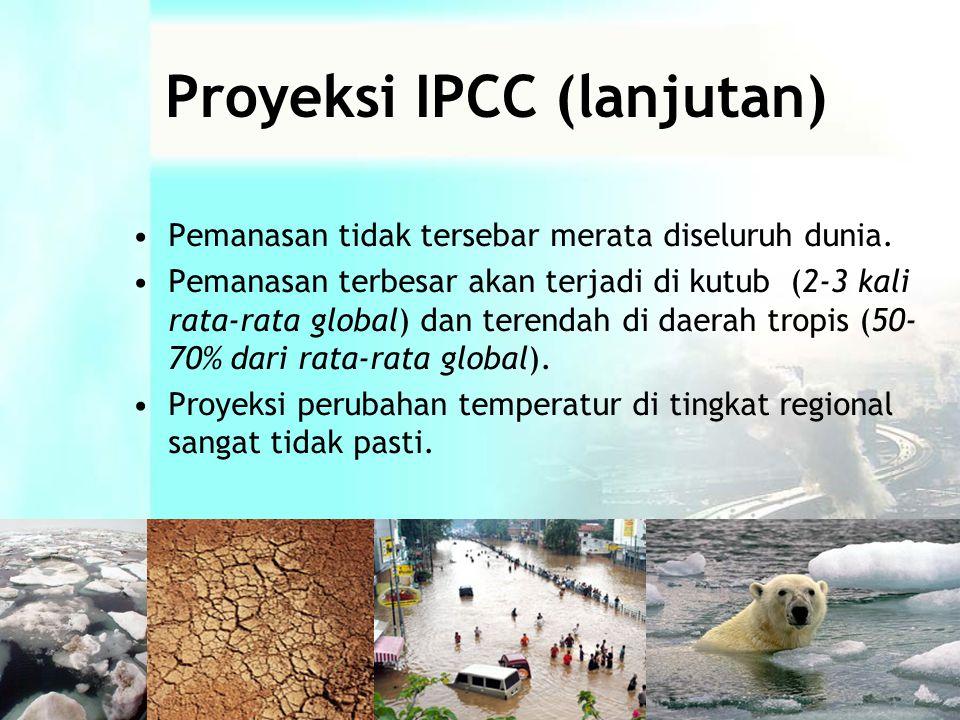 Proyeksi IPCC (lanjutan) •Pemanasan tidak tersebar merata diseluruh dunia.