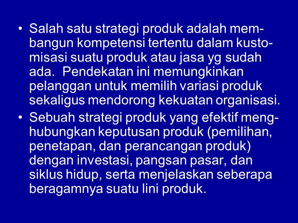 •Salah satu strategi produk adalah mem- bangun kompetensi tertentu dalam kusto- misasi suatu produk atau jasa yg sudah ada.