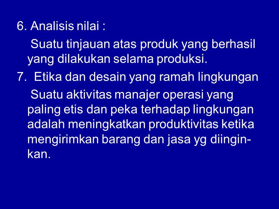 6.Analisis nilai : Suatu tinjauan atas produk yang berhasil yang dilakukan selama produksi.