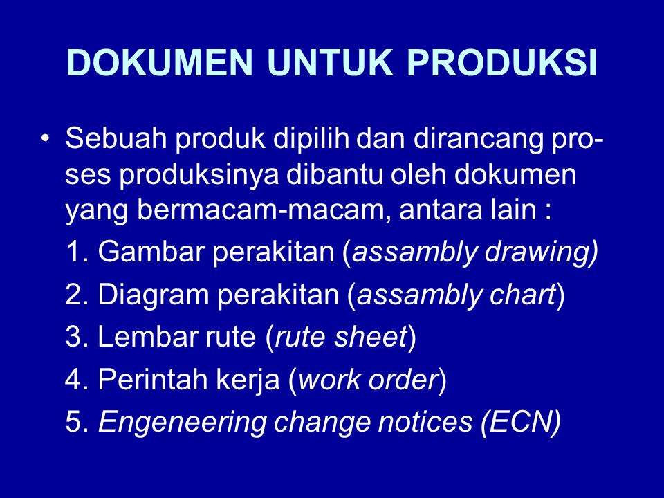 DOKUMEN UNTUK PRODUKSI •Sebuah produk dipilih dan dirancang pro- ses produksinya dibantu oleh dokumen yang bermacam-macam, antara lain : 1.
