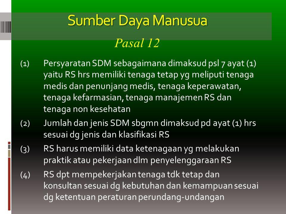 Sumber Daya Manusua (1) Persyaratan SDM sebagaimana dimaksud psl 7 ayat (1) yaitu RS hrs memiliki tenaga tetap yg meliputi tenaga medis dan penunjang