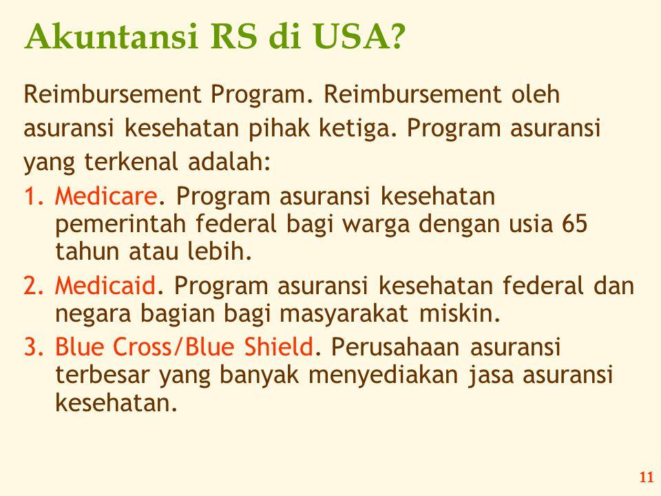 11 Akuntansi RS di USA? Reimbursement Program. Reimbursement oleh asuransi kesehatan pihak ketiga. Program asuransi yang terkenal adalah: 1.Medicare.