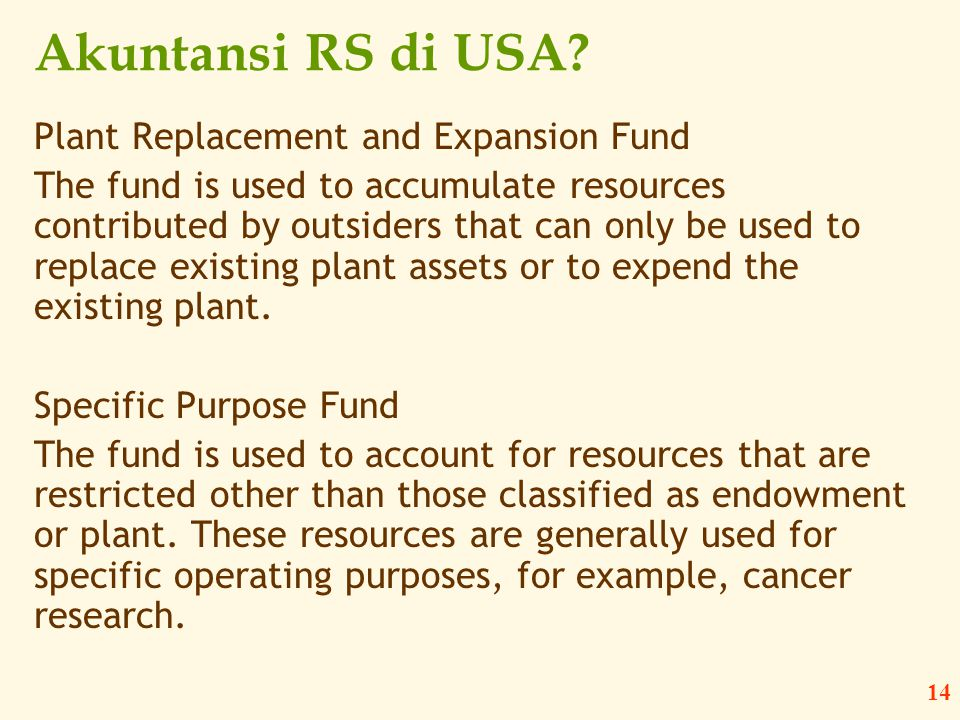 14 Akuntansi RS di USA? Plant Replacement and Expansion Fund The fund is used to accumulate resources contributed by outsiders that can only be used t