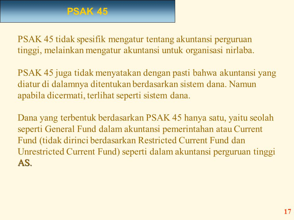 PSAK 45 tidak spesifik mengatur tentang akuntansi perguruan tinggi, melainkan mengatur akuntansi untuk organisasi nirlaba. PSAK 45 juga tidak menyatak